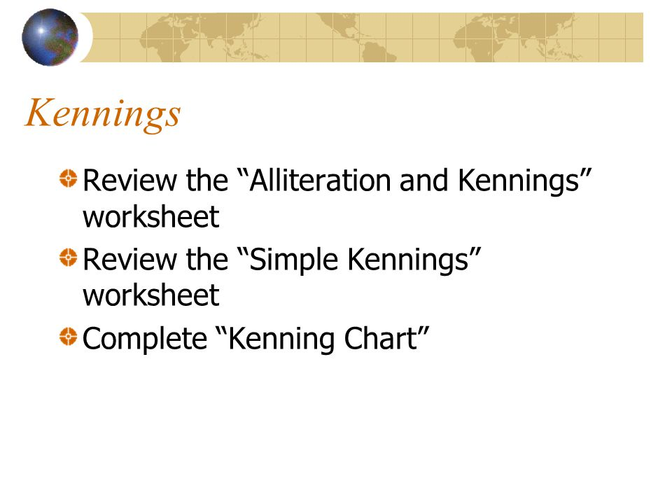 """Kennings Review the """"Alliteration and Kennings"""" worksheet Review the """"Simple Kennings"""" worksheet Complete """"Kenning Chart"""""""