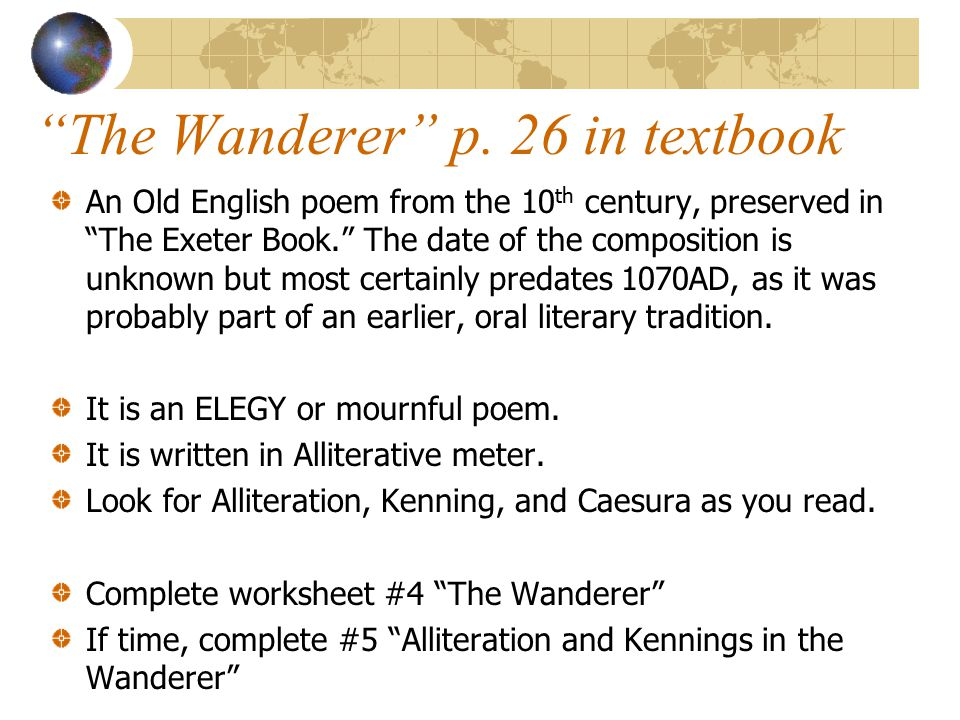 """""""The Wanderer"""" p. 26 in textbook An Old English poem from the 10 th century, preserved in """"The Exeter Book."""" The date of the composition is unknown bu"""