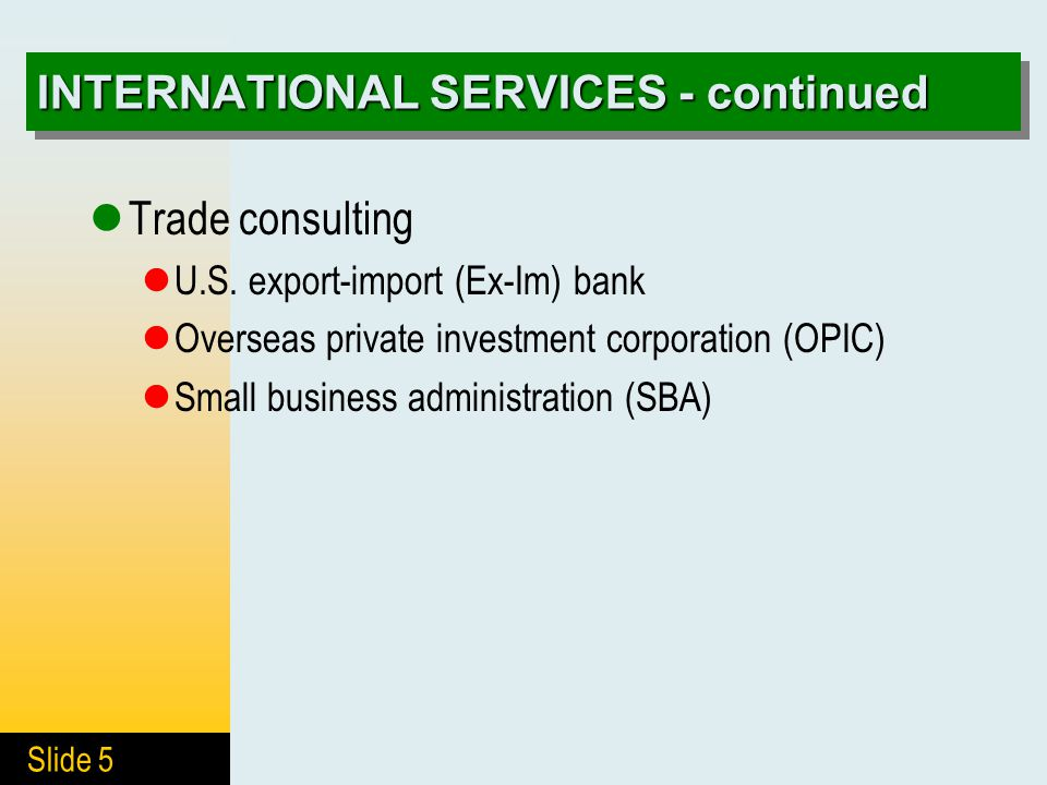 Slide 5 INTERNATIONAL SERVICES - continued Trade consulting U.S.