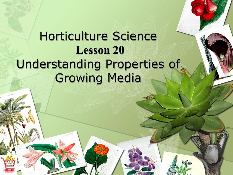 Horticulture Science Lesson 20 Understanding Properties of Growing Media