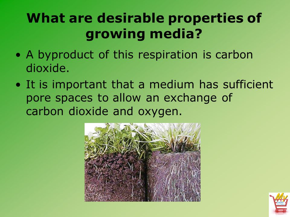 What are desirable properties of growing media.A byproduct of this respiration is carbon dioxide.