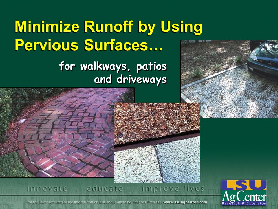 Minimize Runoff by Using Pervious Surfaces… for walkways, patios and driveways