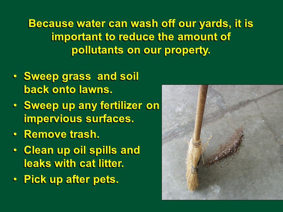 Sweep grass and soil back onto lawns. Sweep up any fertilizer on impervious surfaces.
