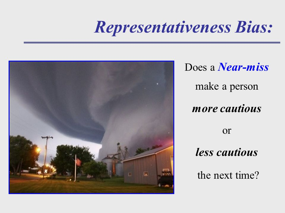 Representativeness Bias: Does a Near-miss make a person more cautious or less cautious the next time