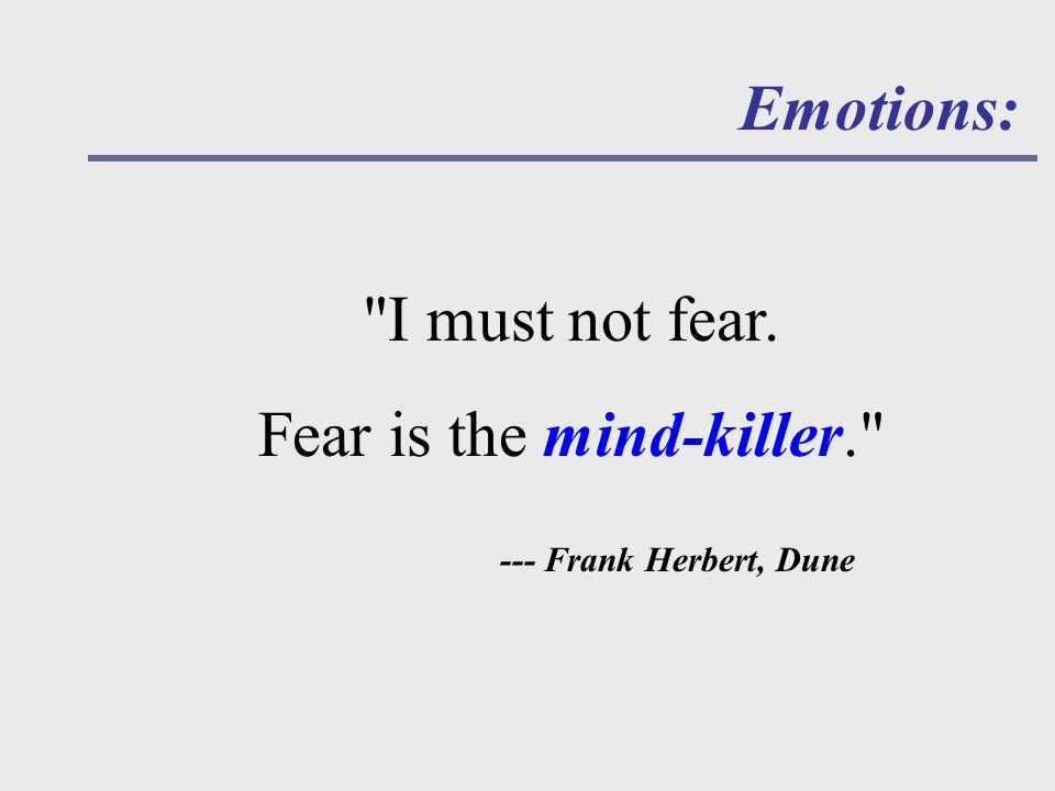 Emotions: I must not fear. Fear is the mind-killer. --- Frank Herbert, Dune