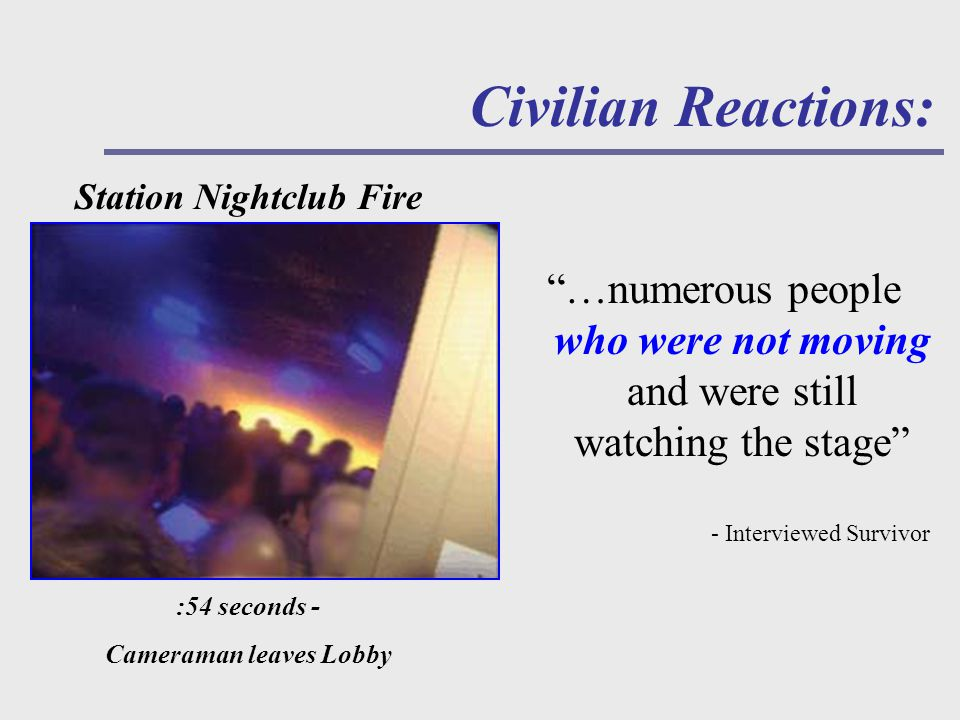 …numerous people who were not moving and were still watching the stage - Interviewed Survivor Civilian Reactions: Station Nightclub Fire :54 seconds - Cameraman leaves Lobby
