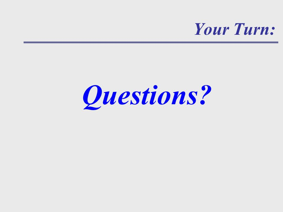 Questions Your Turn: