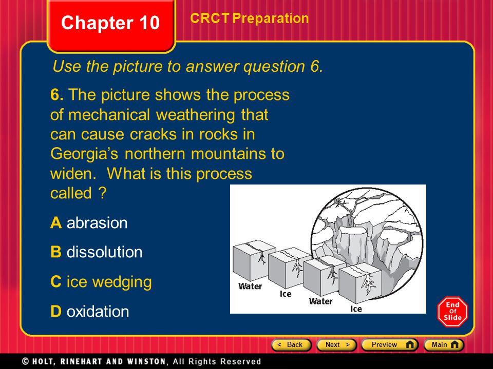 < BackNext >PreviewMain Chapter 10 CRCT Preparation Use the picture to answer question 6. 6. The picture shows the process of mechanical weathering th