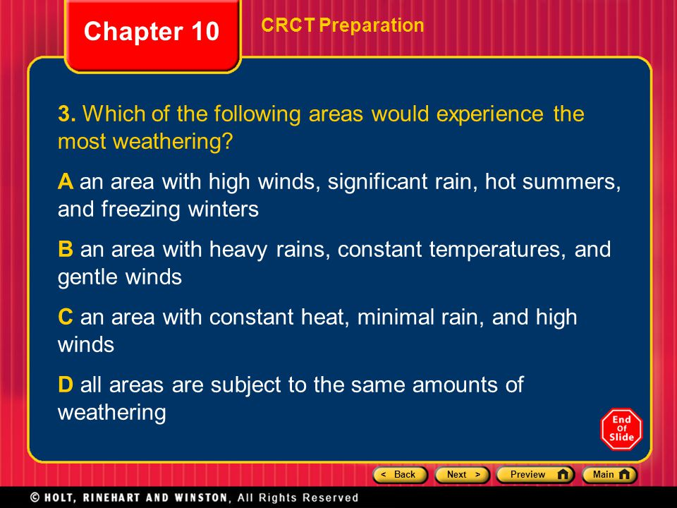 < BackNext >PreviewMain Chapter 10 CRCT Preparation 3. Which of the following areas would experience the most weathering? A an area with high winds, s