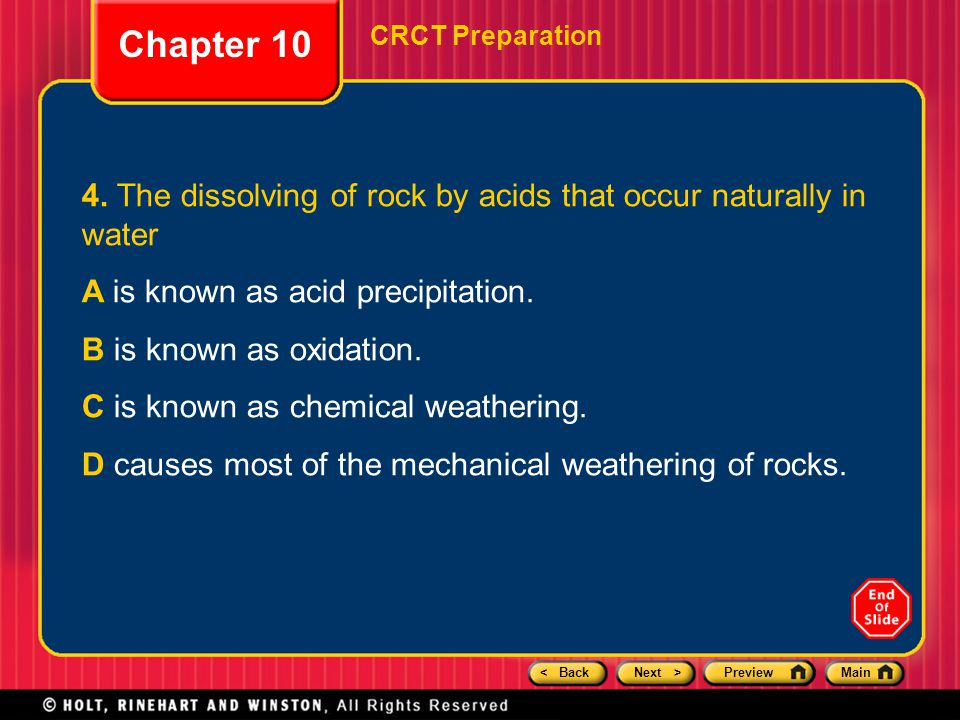 < BackNext >PreviewMain Chapter 10 CRCT Preparation 4. The dissolving of rock by acids that occur naturally in water A is known as acid precipitation.