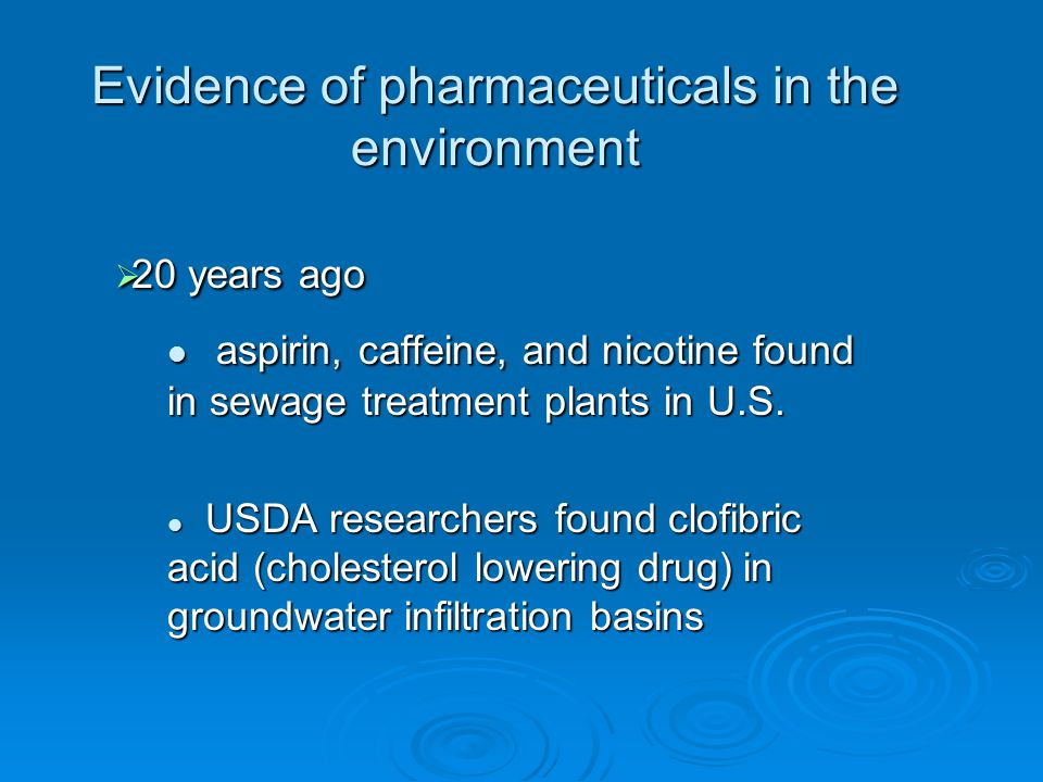  20 years ago aspirin, caffeine, and nicotine found in sewage treatment plants in U.S.