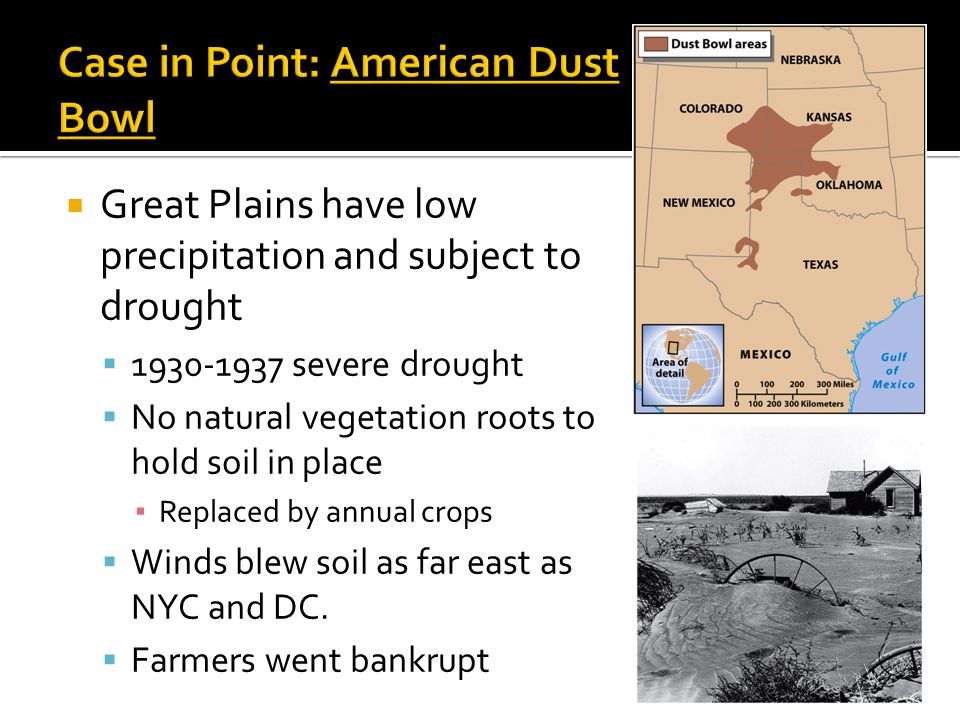  Great Plains have low precipitation and subject to drought  1930-1937 severe drought  No natural vegetation roots to hold soil in place ▪ Replaced