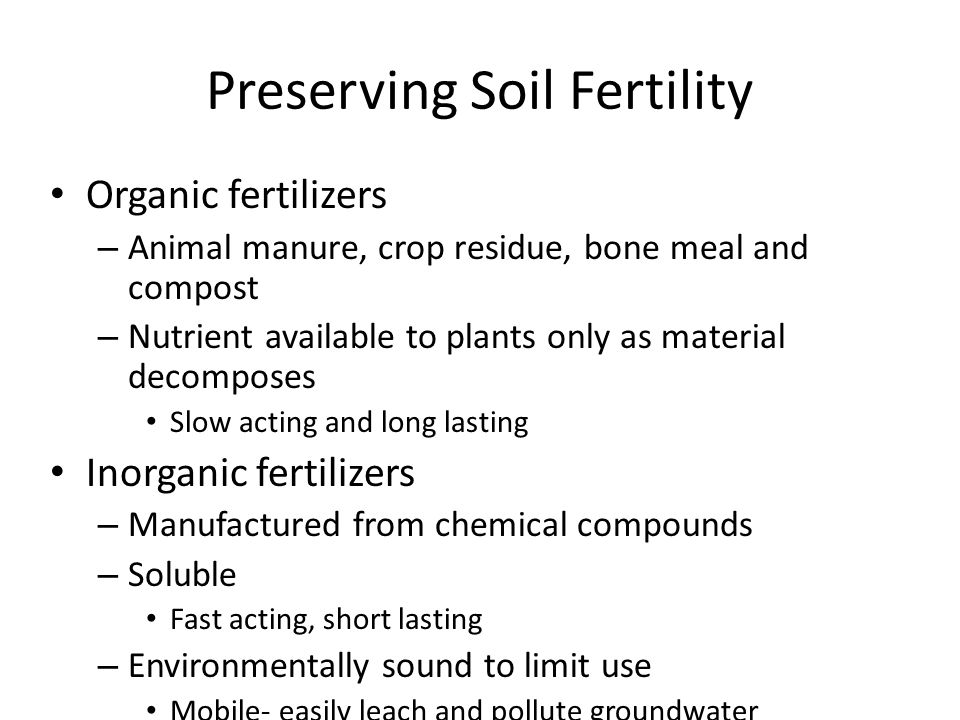 Preserving Soil Fertility Organic fertilizers – Animal manure, crop residue, bone meal and compost – Nutrient available to plants only as material dec