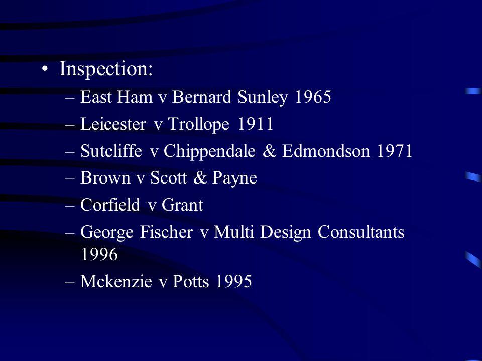 Inspection: –East Ham v Bernard Sunley 1965 –Leicester v Trollope 1911 –Sutcliffe v Chippendale & Edmondson 1971 –Brown v Scott & Payne –Corfield v Grant –George Fischer v Multi Design Consultants 1996 –Mckenzie v Potts 1995