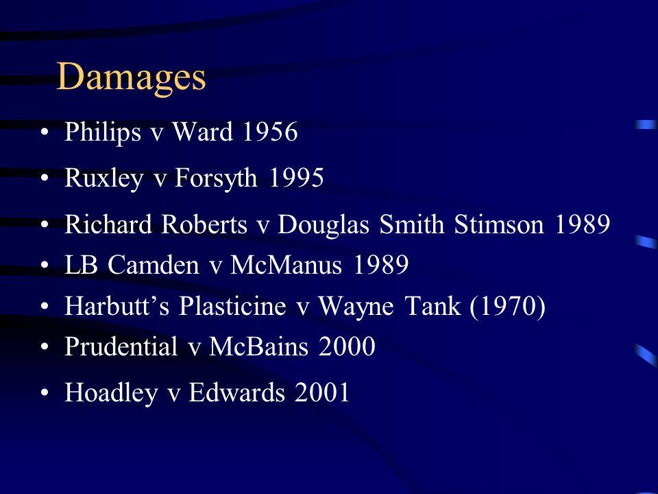 Damages Philips v Ward 1956 Ruxley v Forsyth 1995 Richard Roberts v Douglas Smith Stimson 1989 LB Camden v McManus 1989 Harbutt's Plasticine v Wayne Tank (1970) Prudential v McBains 2000 Hoadley v Edwards 2001
