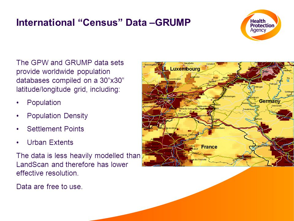 International Census Data –GRUMP The GPW and GRUMP data sets provide worldwide population databases compiled on a 30 x30 latitude/longitude grid, including: Population Population Density Settlement Points Urban Extents The data is less heavily modelled than LandScan and therefore has lower effective resolution.