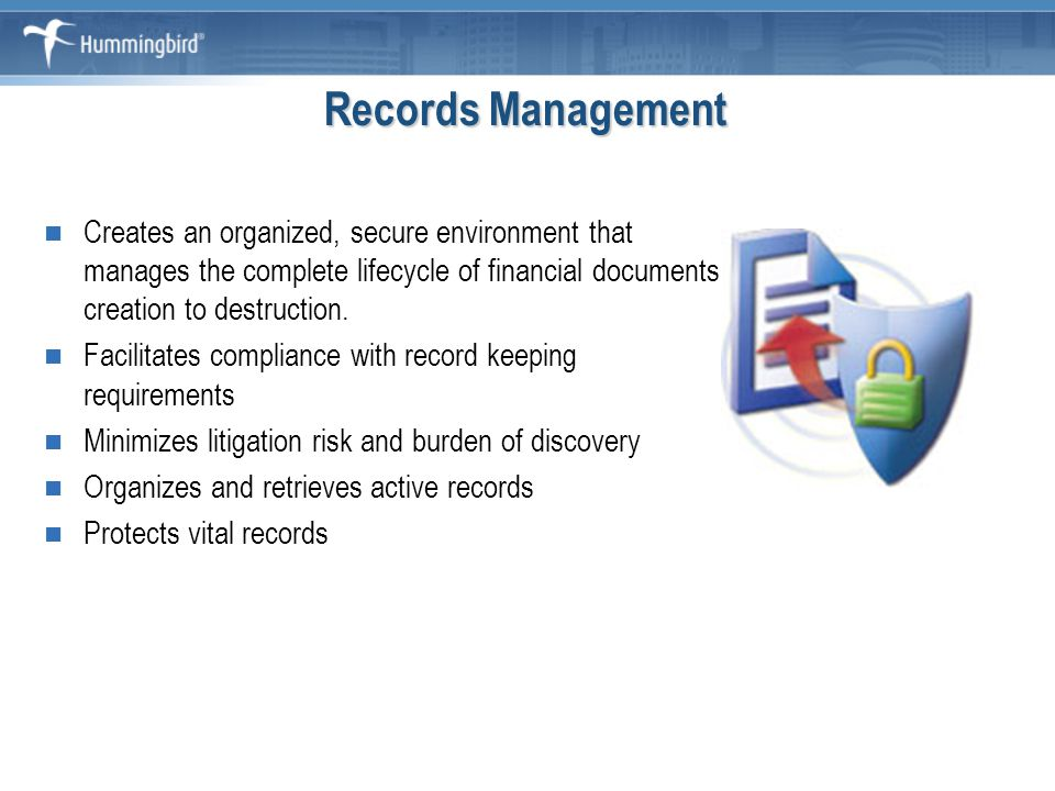 Records Management Creates an organized, secure environment that manages the complete lifecycle of financial documents creation to destruction.