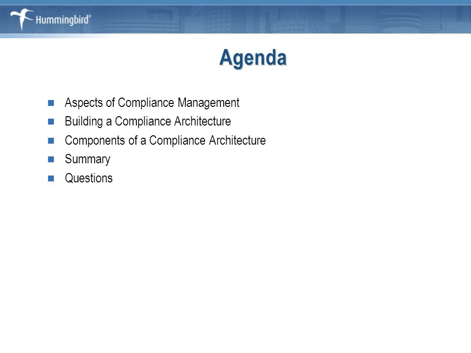 Agenda Aspects of Compliance Management Building a Compliance Architecture Components of a Compliance Architecture Summary Questions