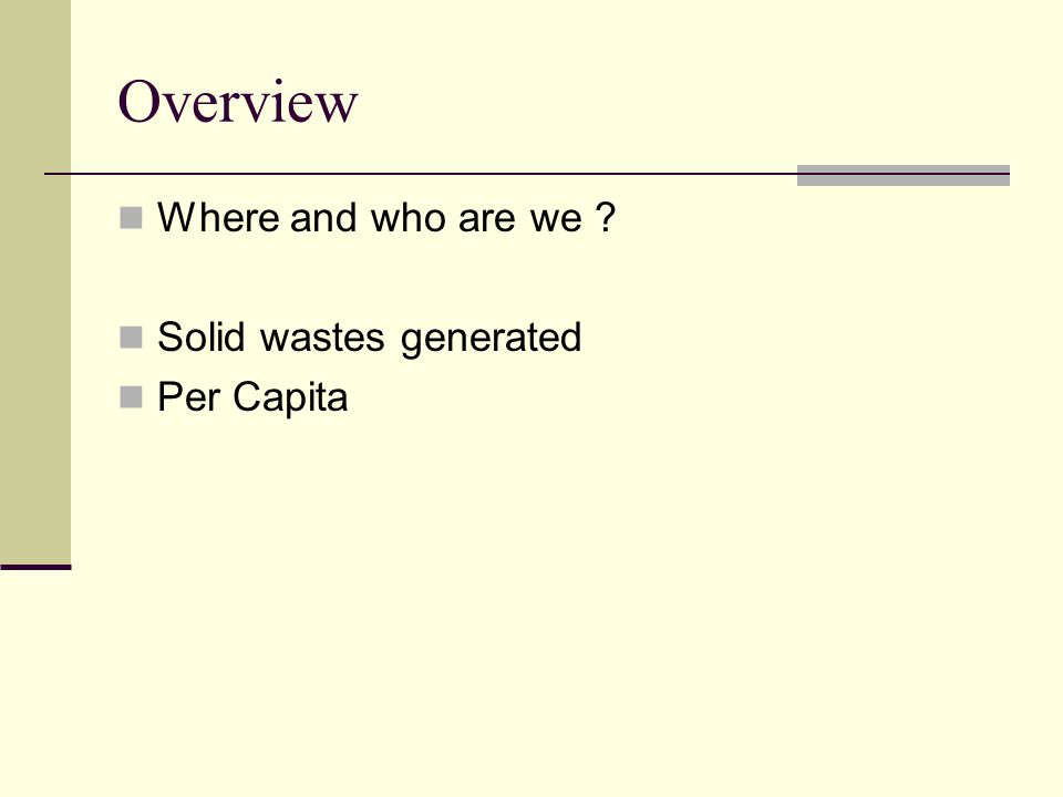 Overview Where and who are we ? Solid wastes generated Per Capita