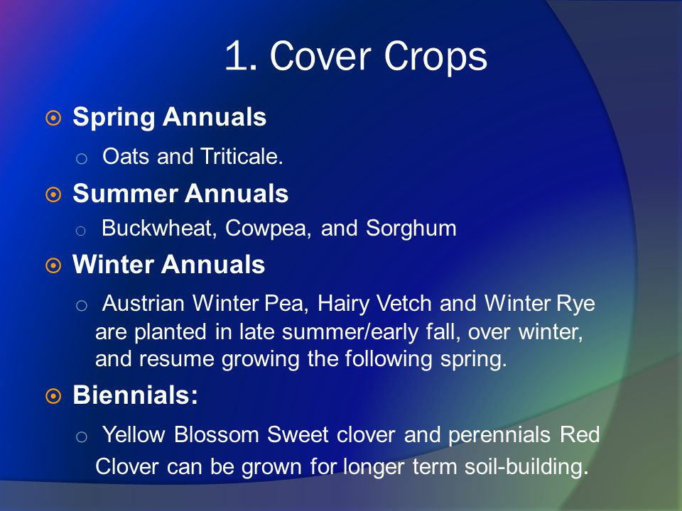 1. Cover Crops  Spring Annuals o Oats and Triticale.