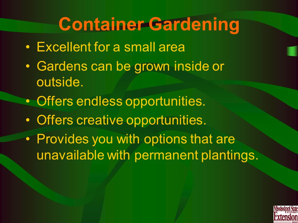 Container Gardening Excellent for a small area Gardens can be grown inside or outside.