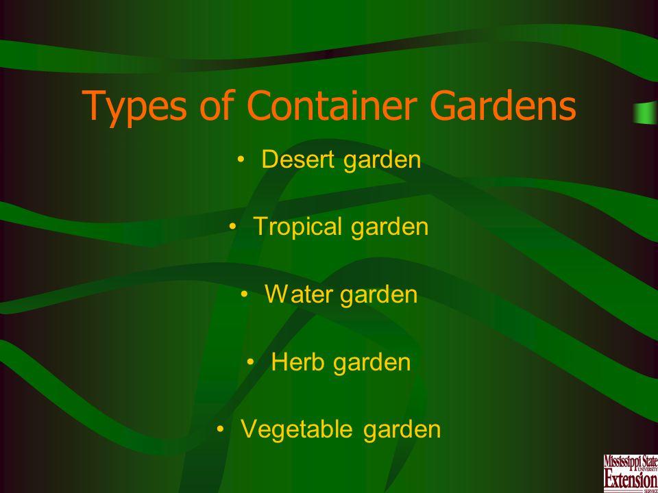 Types of Container Gardens Desert garden Tropical garden Water garden Herb garden Vegetable garden