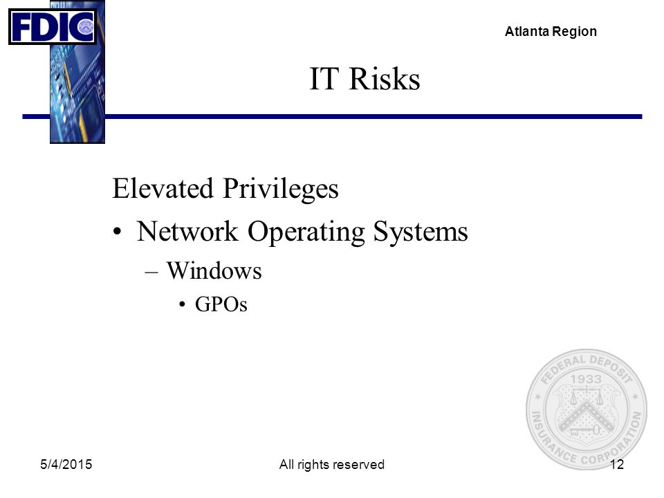 Atlanta Region 5/4/2015All rights reserved12 IT Risks Elevated Privileges Network Operating Systems –Windows GPOs