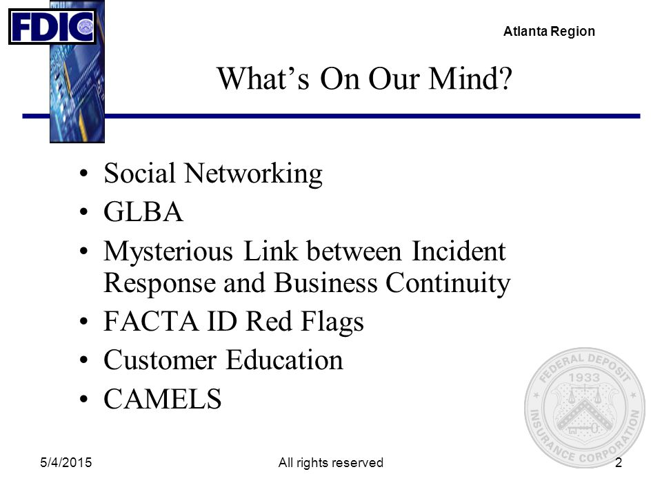 Atlanta Region 5/4/2015All rights reserved2 What's On Our Mind? Social Networking GLBA Mysterious Link between Incident Response and Business Continui