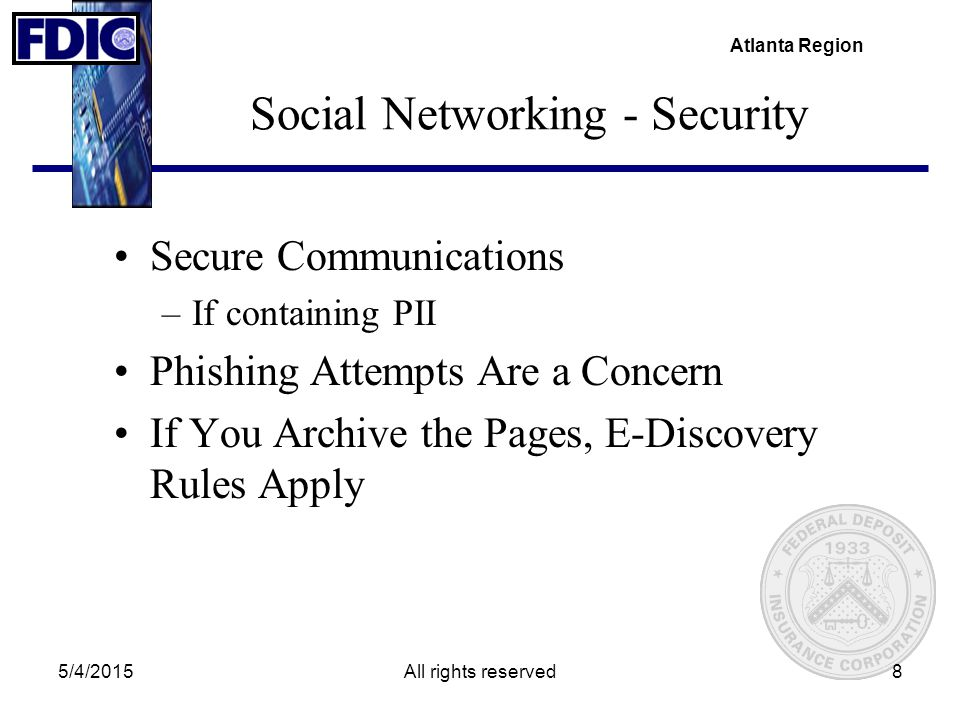 Atlanta Region 5/4/2015All rights reserved8 Social Networking - Security Secure Communications –If containing PII Phishing Attempts Are a Concern If Y