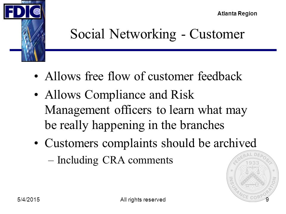 Atlanta Region 5/4/2015All rights reserved9 Social Networking - Customer Allows free flow of customer feedback Allows Compliance and Risk Management o