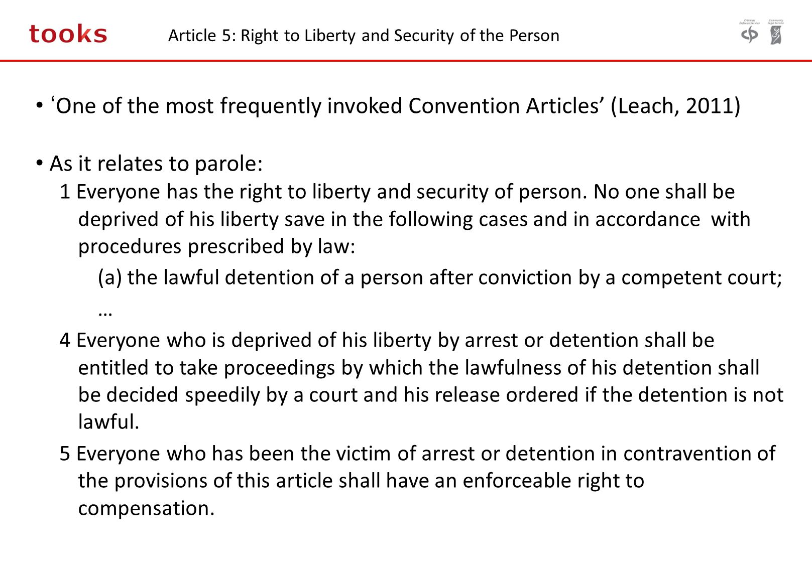 Article 5: Right to Liberty and Security of the Person ' One of the most frequently invoked Convention Articles' (Leach, 2011) As it relates to parole: 1 Everyone has the right to liberty and security of person.
