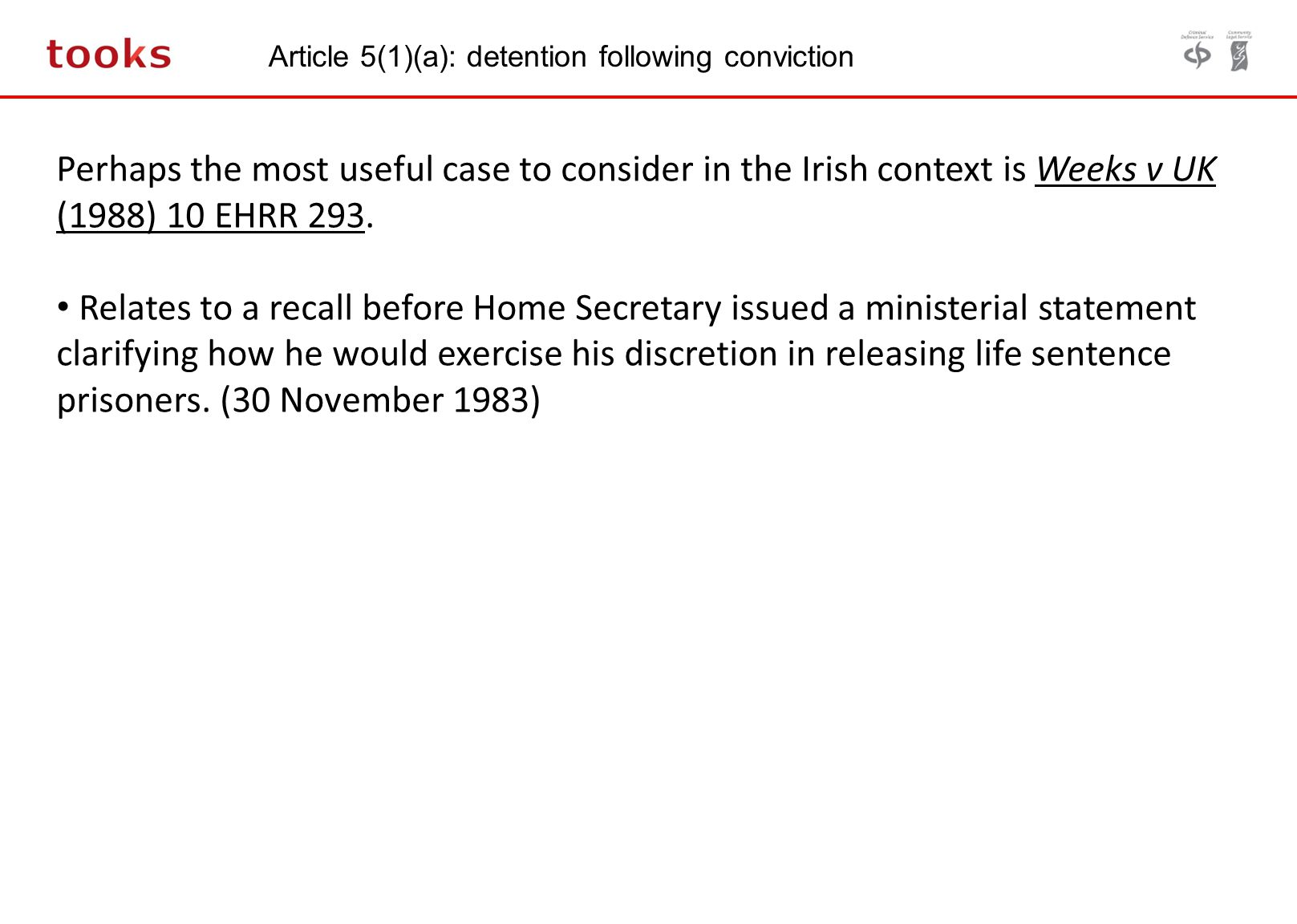 Article 5(1)(a): detention following conviction Perhaps the most useful case to consider in the Irish context is Weeks v UK (1988) 10 EHRR 293.