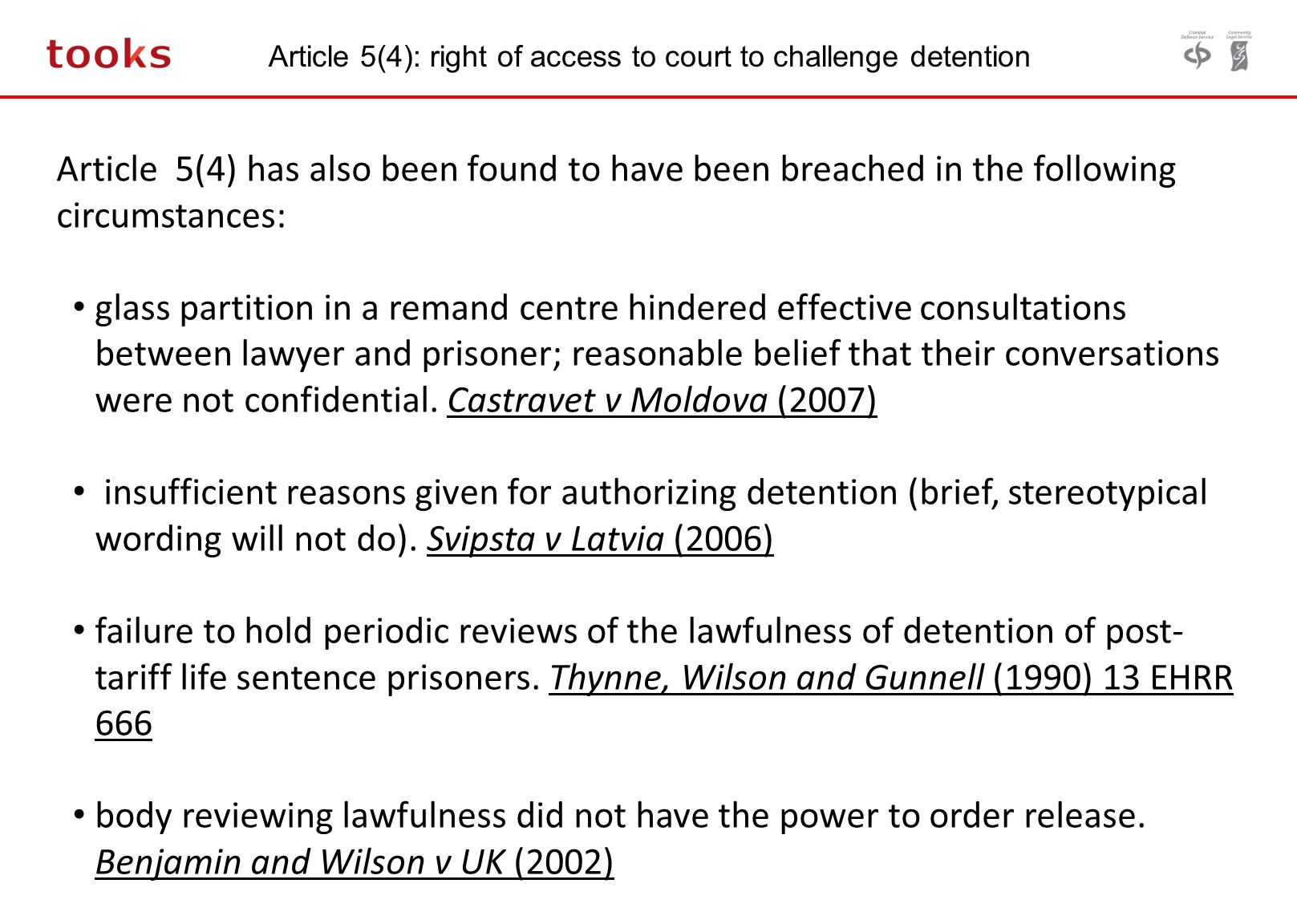 Article 5(4): right of access to court to challenge detention Article 5(4) has also been found to have been breached in the following circumstances: glass partition in a remand centre hindered effective consultations between lawyer and prisoner; reasonable belief that their conversations were not confidential.