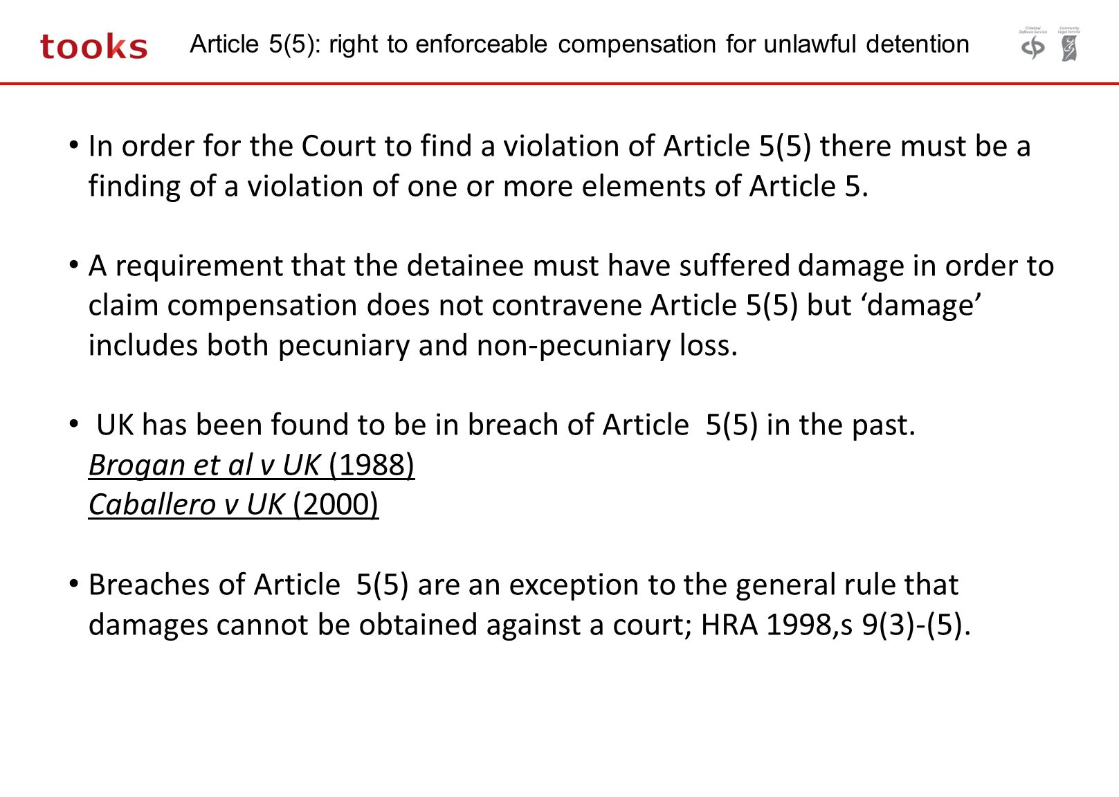 Article 5(5): right to enforceable compensation for unlawful detention In order for the Court to find a violation of Article 5(5) there must be a find