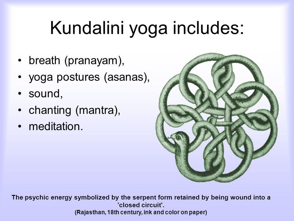Kundalini yoga includes: breath (pranayam), yoga postures (asanas), sound, chanting (mantra), meditation.