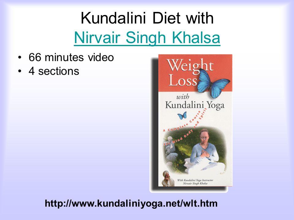 Kundalini Diet with Nirvair Singh Khalsa Nirvair Singh Khalsa 66 minutes video 4 sections http://www.kundaliniyoga.net/wlt.htm