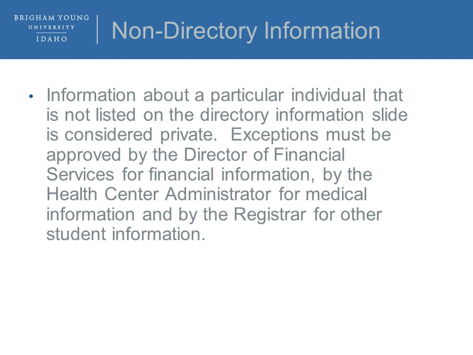 Non-Directory Information Information about a particular individual that is not listed on the directory information slide is considered private.