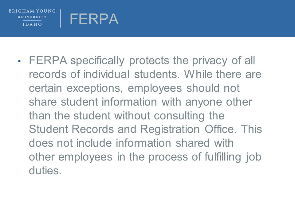 FERPA FERPA specifically protects the privacy of all records of individual students.