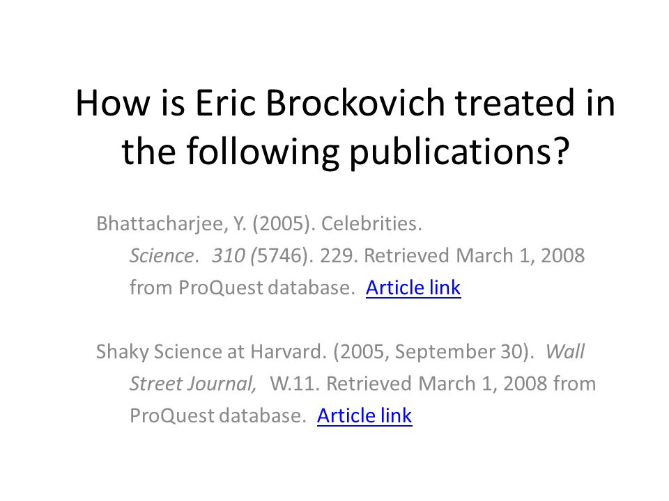 How is Eric Brockovich treated in the following publications? Bhattacharjee, Y. (2005). Celebrities. Science. 310 (5746). 229. Retrieved March 1, 2008