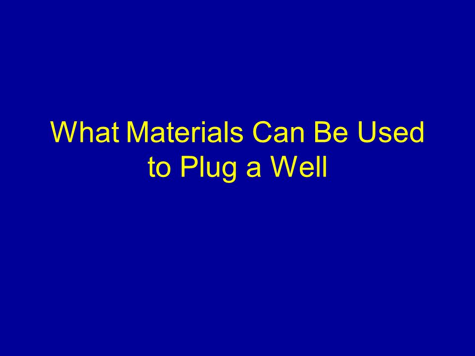 What Materials Can Be Used to Plug a Well