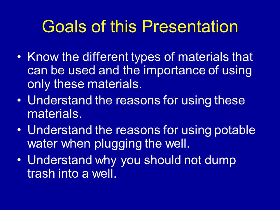Goals of this Presentation Know the different types of materials that can be used and the importance of using only these materials.