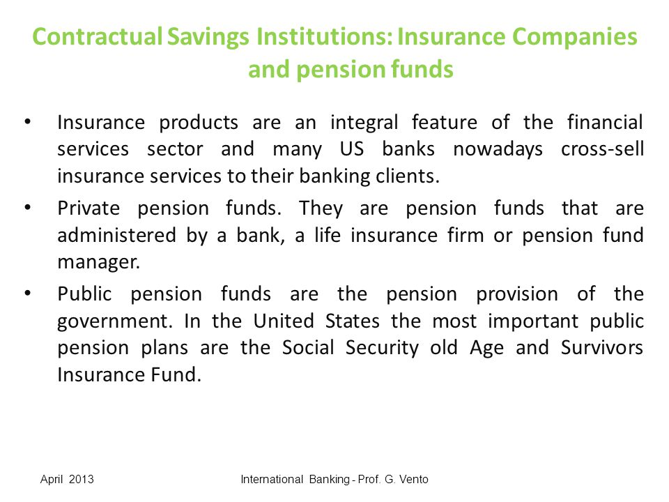 Contractual Savings Institutions: Insurance Companies and pension funds Insurance products are an integral feature of the financial services sector an