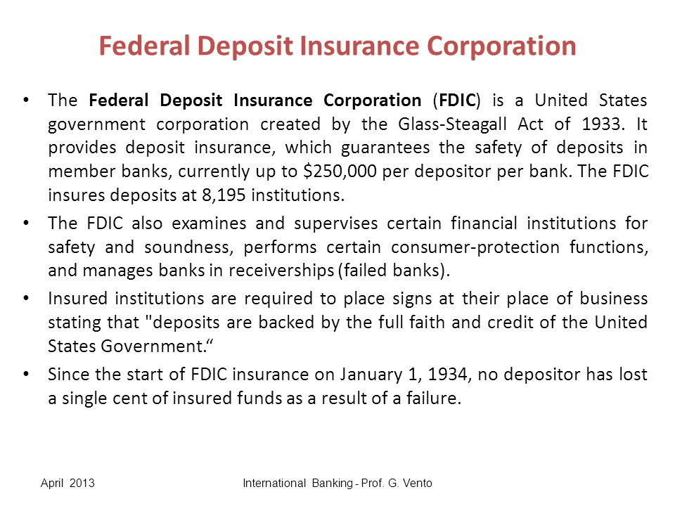 Federal Deposit Insurance Corporation The Federal Deposit Insurance Corporation (FDIC) is a United States government corporation created by the Glass-