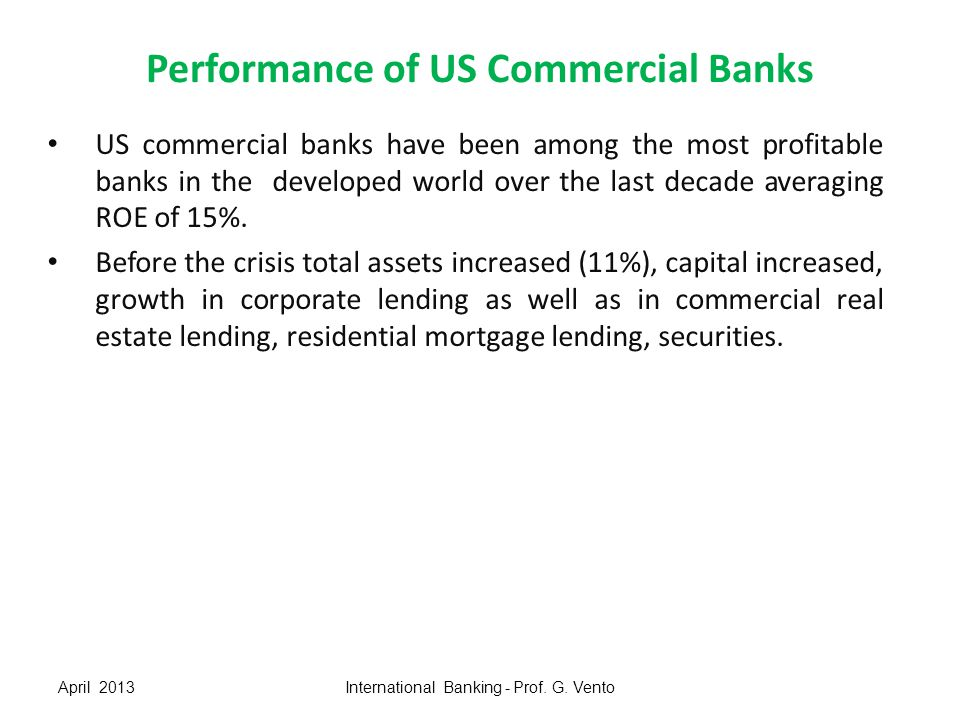 Performance of US Commercial Banks US commercial banks have been among the most profitable banks in the developed world over the last decade averaging