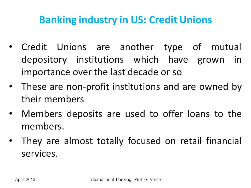 Banking industry in US: Credit Unions Credit unions originated in Europe in the mid 19th century.
