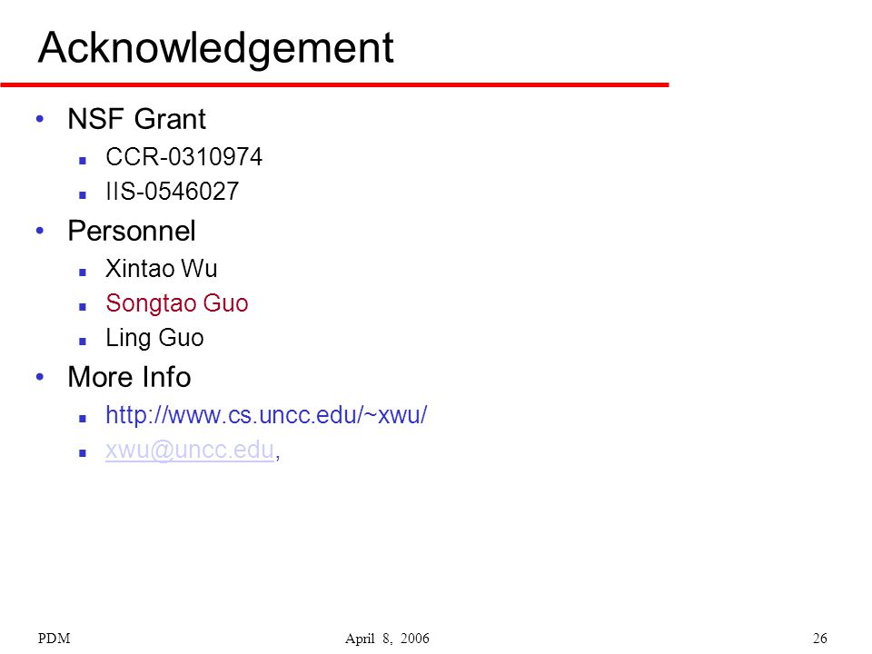 PDM April 8, 200626 Acknowledgement NSF Grant CCR-0310974 IIS-0546027 Personnel Xintao Wu Songtao Guo Ling Guo More Info http://www.cs.uncc.edu/~xwu/
