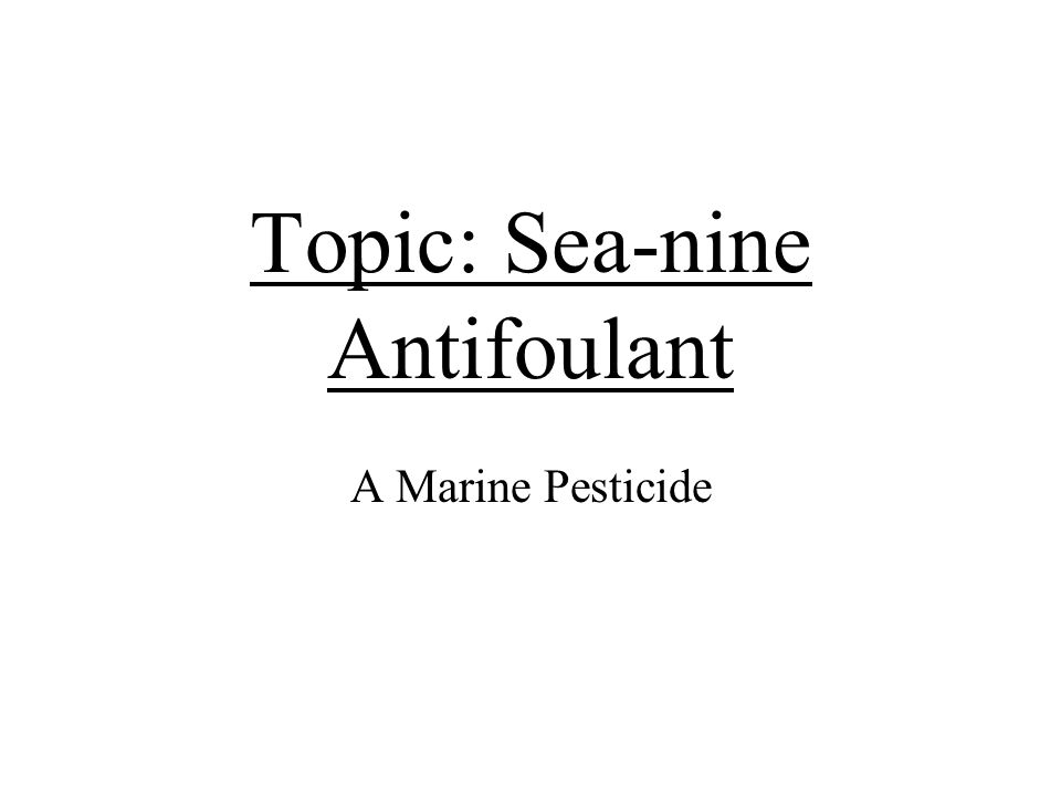 Topic: Sea-nine Antifoulant A Marine Pesticide