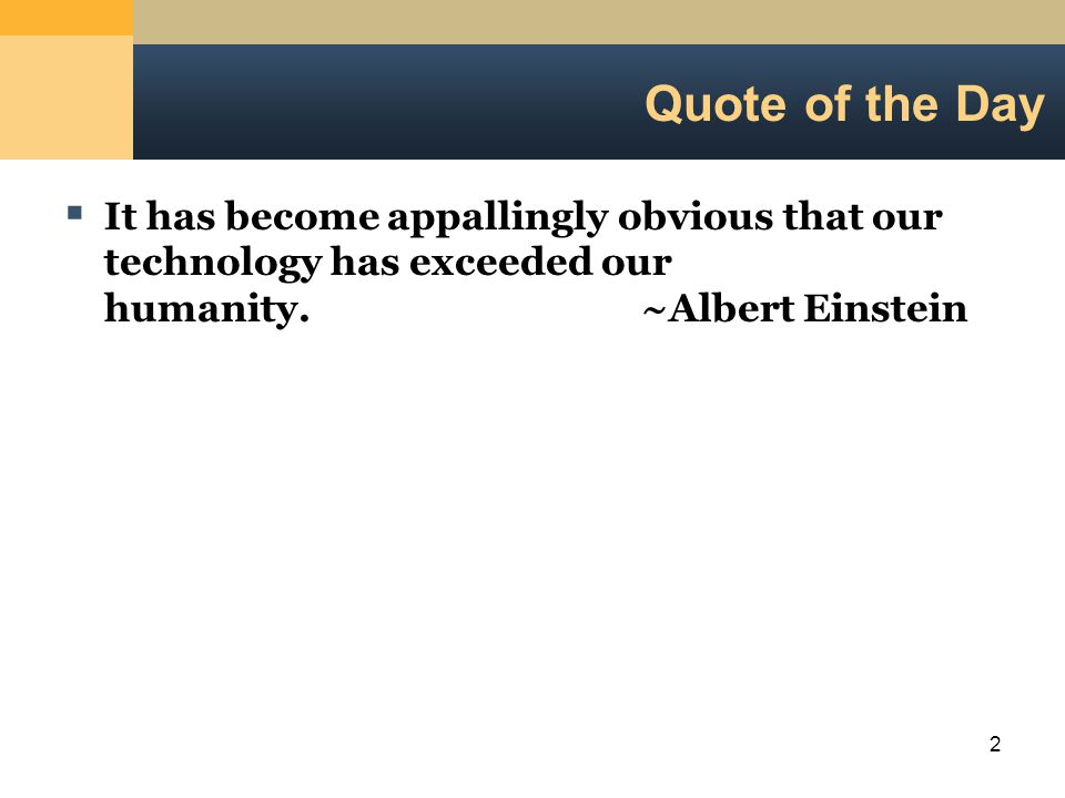 2 Quote of the Day  It has become appallingly obvious that our technology has exceeded our humanity.