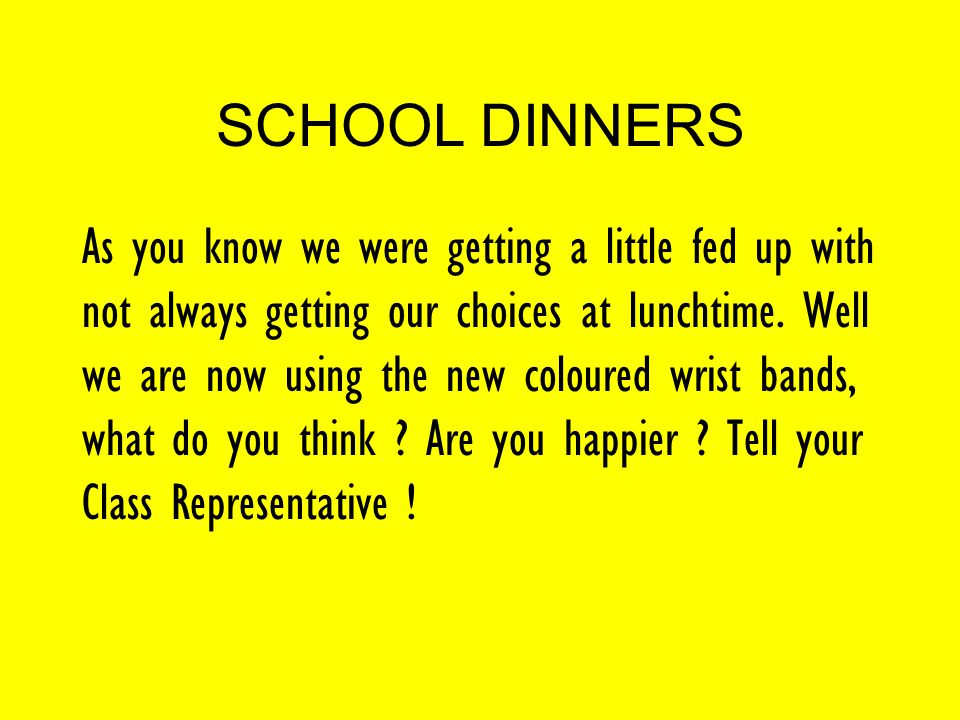 SCHOOL DINNERS As you know we were getting a little fed up with not always getting our choices at lunchtime.