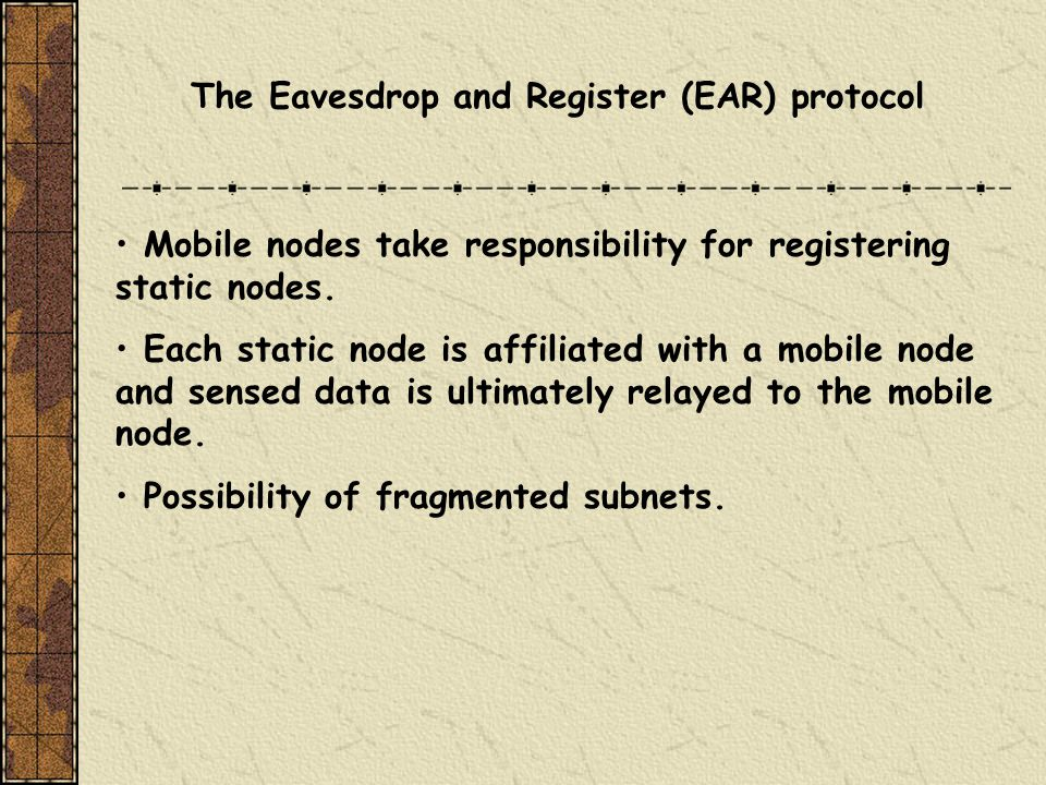 The Eavesdrop and Register (EAR) protocol Mobile nodes take responsibility for registering static nodes.